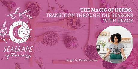 The Magic of Herbs: Transition Through The Seasons With Grace tickets