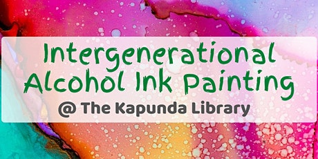 Intergenerational Alcohol Ink Painting Sessions @ Kapunda Library tickets