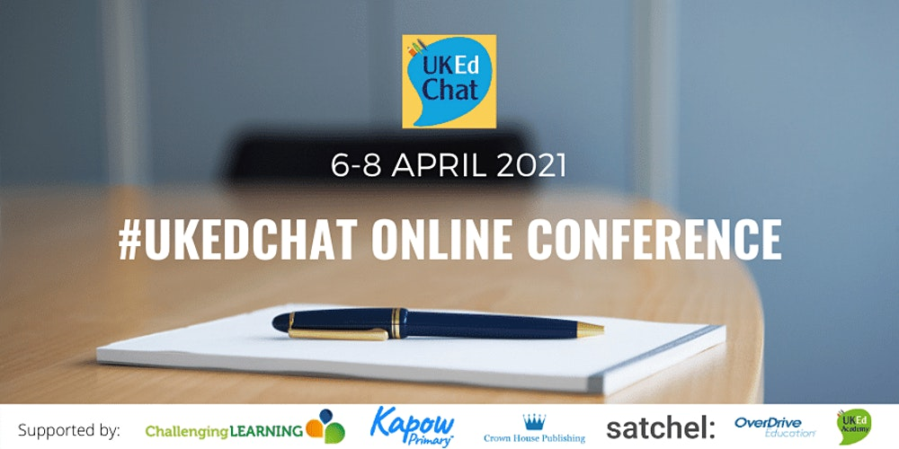 UKEdChat 2021 Online Conference Tickets, Tue 6 Apr 2021 at 10:00 | Eventbrite