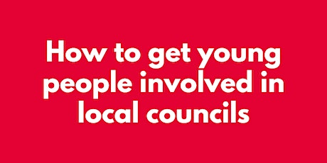 HOW TO GET YOUNG PEOPLE INVOLVED IN LOCAL COUNCILS tickets