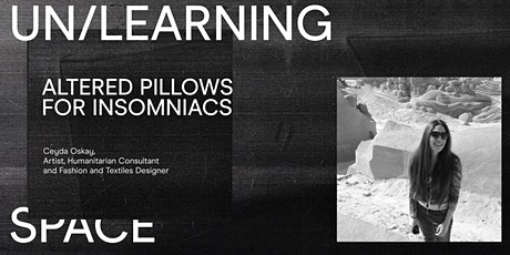UN/LEARNING SPACE: Altered Pillows for Insomniacs - Ceyda Oskay tickets