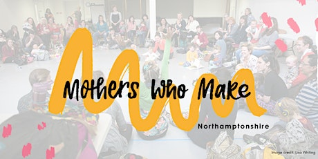 Mothers Who Make | Northamptonshire | May tickets
