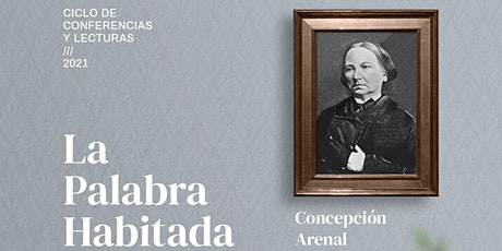 """Concepción Arenal, la visitadora de cárceles, en  """"La Palabra Habitada"""" entradas"""