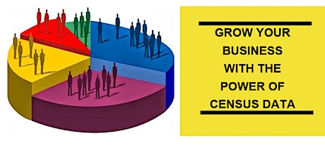 Grow Your Business With The Power of Census Data Webinar tickets