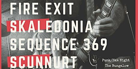 Fire Exit/Skaledonia/Sequence 369/Scunnurt Punk Ska Night tickets