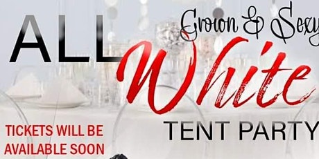 Grown & Sexy All White Tent Party tickets