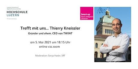Trefft mit uns... Thierry Kneissler (Gründer und ehem. CEO von Twint) Tickets