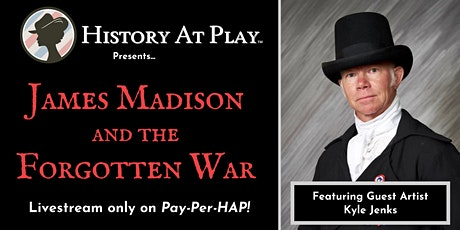 Pay-Per-HAP: James Madison and The Forgotten War LIVESTREAM tickets