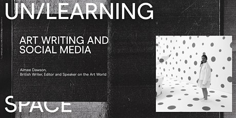 UN/LEARNING SPACE: Art Writing and Social Media - Aimee Dawson tickets