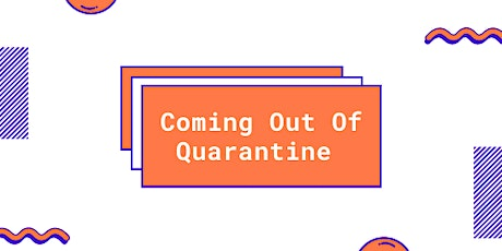 Coming Out Of Quarantine tickets