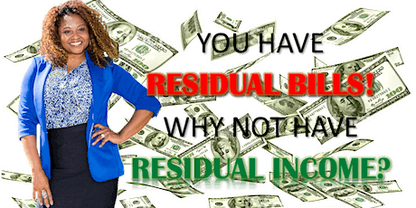 You Have Residual Bills! Why Not Have Residual Income? tickets
