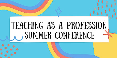 K-12 Teaching as a Profession Summer Conference tickets