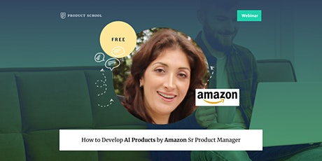 Webinar: How to Develop AI Products by Amazon Sr Product Manager tickets