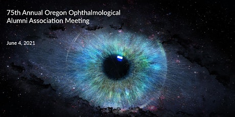 Annual Oregon Ophthalmological Alumni Association Meeting 2021 tickets
