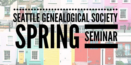 Seattle Genealogical Society Spring Seminar 2021 tickets