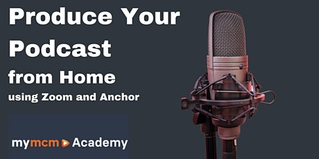 Produce Your Podcast using Zoom and Anchor tickets