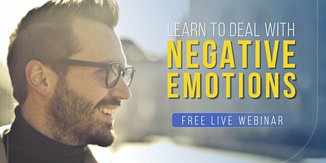 LEARN TO DEAL WITH NEGATIVE EMOTIONS | Free Live Webinar tickets