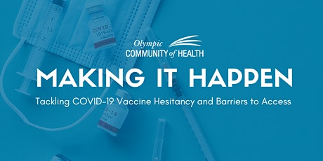 Making It Happen: Tackling COVID-19 vaccine hesitancy and access tickets