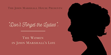 """""""Don't Forget the Ladies"""": The Women in John Marshall's Life Virtual Tour tickets"""