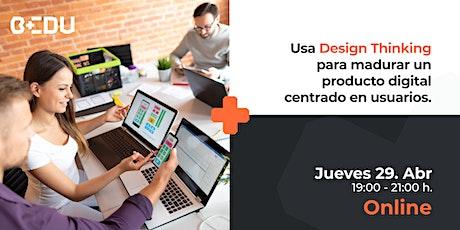 Usa Design thinking para madurar un producto digital centrado en usuarios boletos