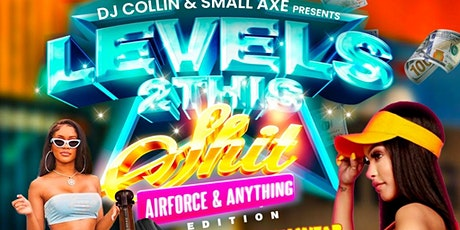 """LEVELS 2 THIS SHIT !!!  AIR FORCE & ANYTHING """" EDITION """"JULY 24th 2021 tickets"""