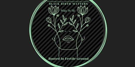 Black Birth Matters :  Rooted in Fertile Ground tickets