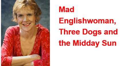 Mad Englishwoman, Three Dogs and the Midday Sun tickets