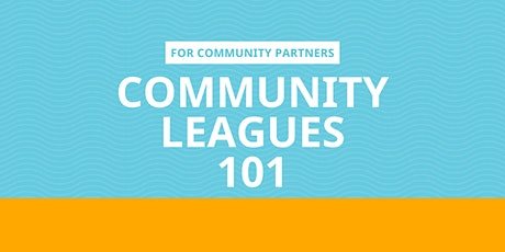 Community Leagues 101 for Community Partners tickets