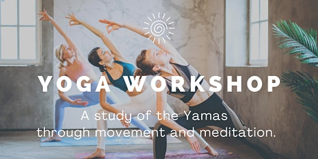 Yoga Workshop - A Study of the Yamas through Movement and Meditation tickets