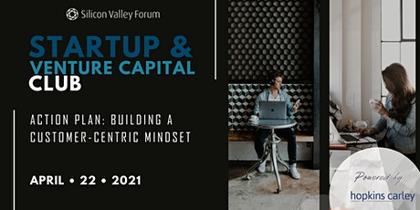 Startup & Venture Capital Club Series — Action Plan: Building a Customer-Centric Mindset tickets