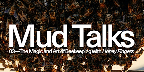Mud Talks 03: The Magic and Art of Beekeeping with Honey Fingers tickets