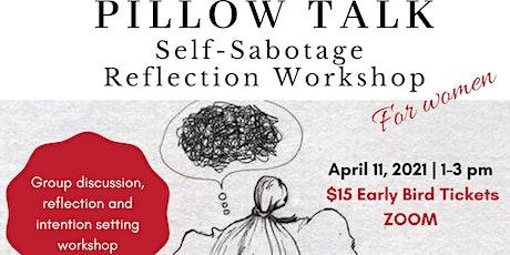 PILLOW TALK -  Self-Sabotage  Reflection Workshop tickets