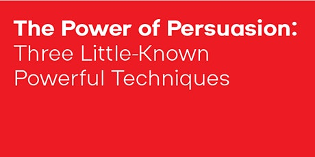 The Power of Persuasion: Three Little-Known Powerful Techniques tickets