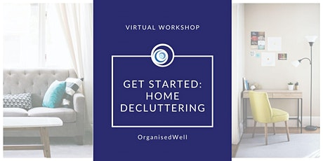 Free Get Started: Home Decluttering Workshop- June 2021 tickets