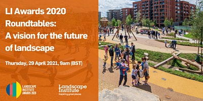 LI Awards 2020 Roundtables – A vision for the future of landscape