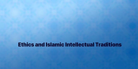 Ethics and Islamic Intellectual Traditions tickets