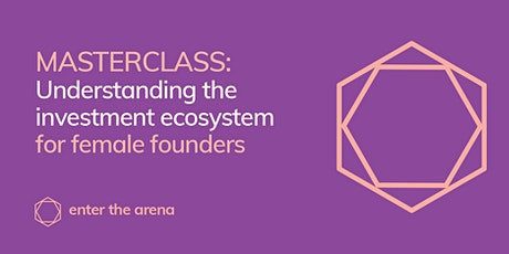 Masterclass: Understanding the Investment Ecosystem for Female Founders tickets