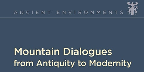 Ancient Environments series: Mountain Dialogues from Antiquity to Modernity tickets