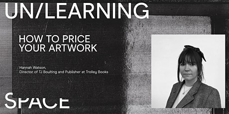 UN/LEARNING SPACE: How to Price Your Artwork - Hannah Watson, TJ Boulting tickets