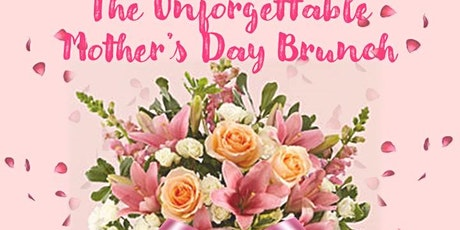 Unforgettable Mother's Day! Brunch & Flowers 11:00 tickets
