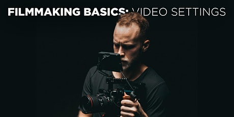 Filmmaking Basics: Video Settings w/Mat Marrash (Online) tickets