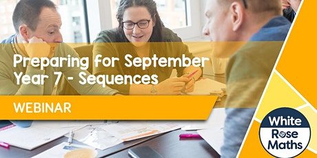 **WEBINAR** Preparing for September: Year 7 - Sequences   08.07.21 tickets