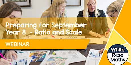 **WEBINAR** Preparing for September: Year 8 - Ratio and Scale   15.07.21 tickets