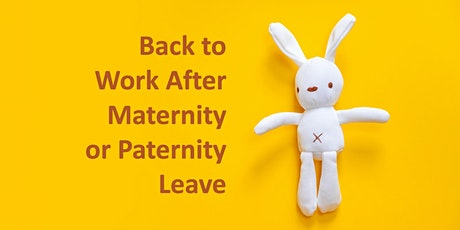 Back To Work After Maternity or Paternity Leave tickets