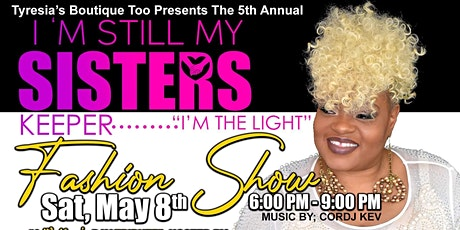 "I'm Still My Sister's Keeper, ""I am Light"" Fashion Show tickets"