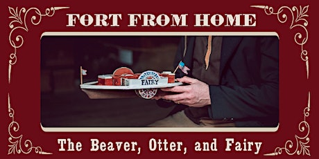 Fort from Home: The Beaver, Otter and Fairy tickets