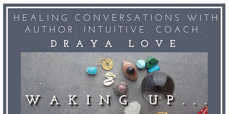 Waking up. Healing Conversations with Author. Intuitive. Coach. Draya Love tickets