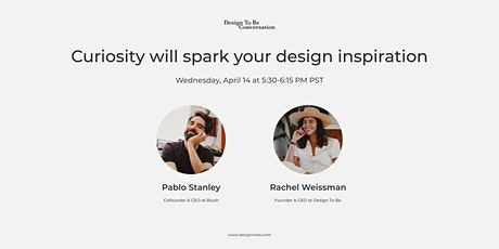 Curiosity will spark your design inspiration tickets