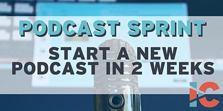 Podcast Sprint: Start a New Podcast in Two Weeks tickets