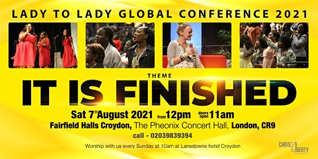 LADY TO LADY GLOBAL CONFERENCE  ''THEME''  IT IS FINISHED tickets